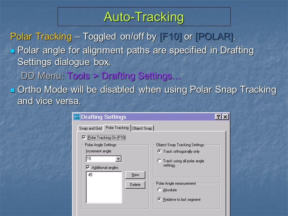 Auto-Tracking Polar Tracking – Toggled on/off by [F10] or [POLAR].